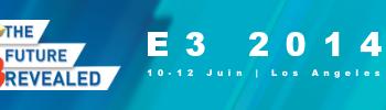 E3 2014 - Toute l'actualité du salon de Los Angeles