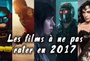 La liste des films les plus attendus pour 2017